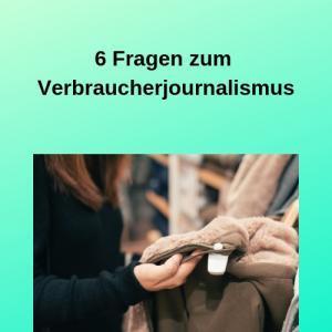 6 Fragen zum Verbraucherjournalismus