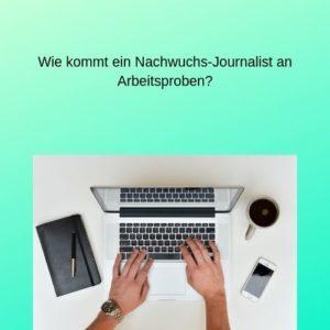 Wie kommt ein Nachwuchs-Journalist an Arbeitsproben