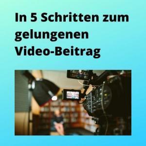In 5 Schritten zum gelungenen Video-Beitrag