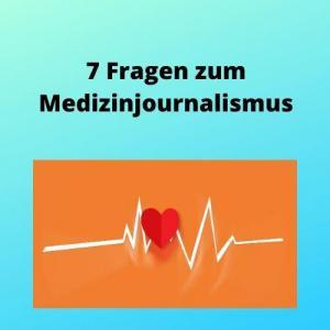 7 Fragen zum Medizinjournalismus